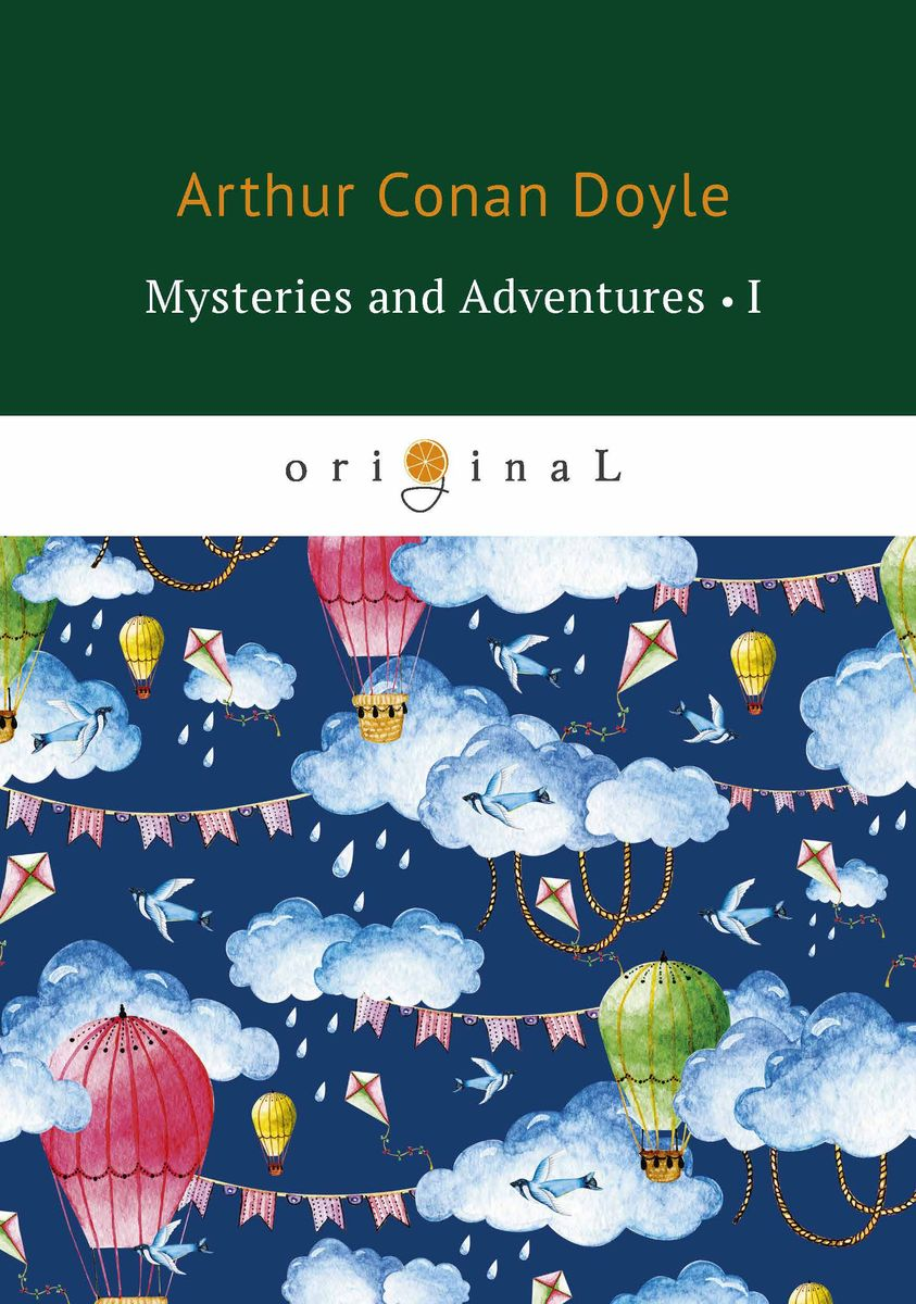 Arthur Conan Doyle Mysteries and Adventures I ISBN: 978-5-521-07150-0 arthur conan doyle the adventures of gerard isbn 978 5 521 07174 6