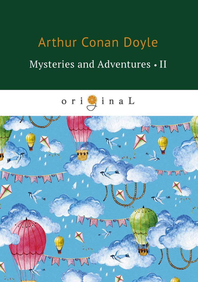 Doyle A.C. Mysteries and Adventures II ISBN: 978-5-521-07151-7 arthur conan doyle through the magic door isbn 978 5 521 07201 9
