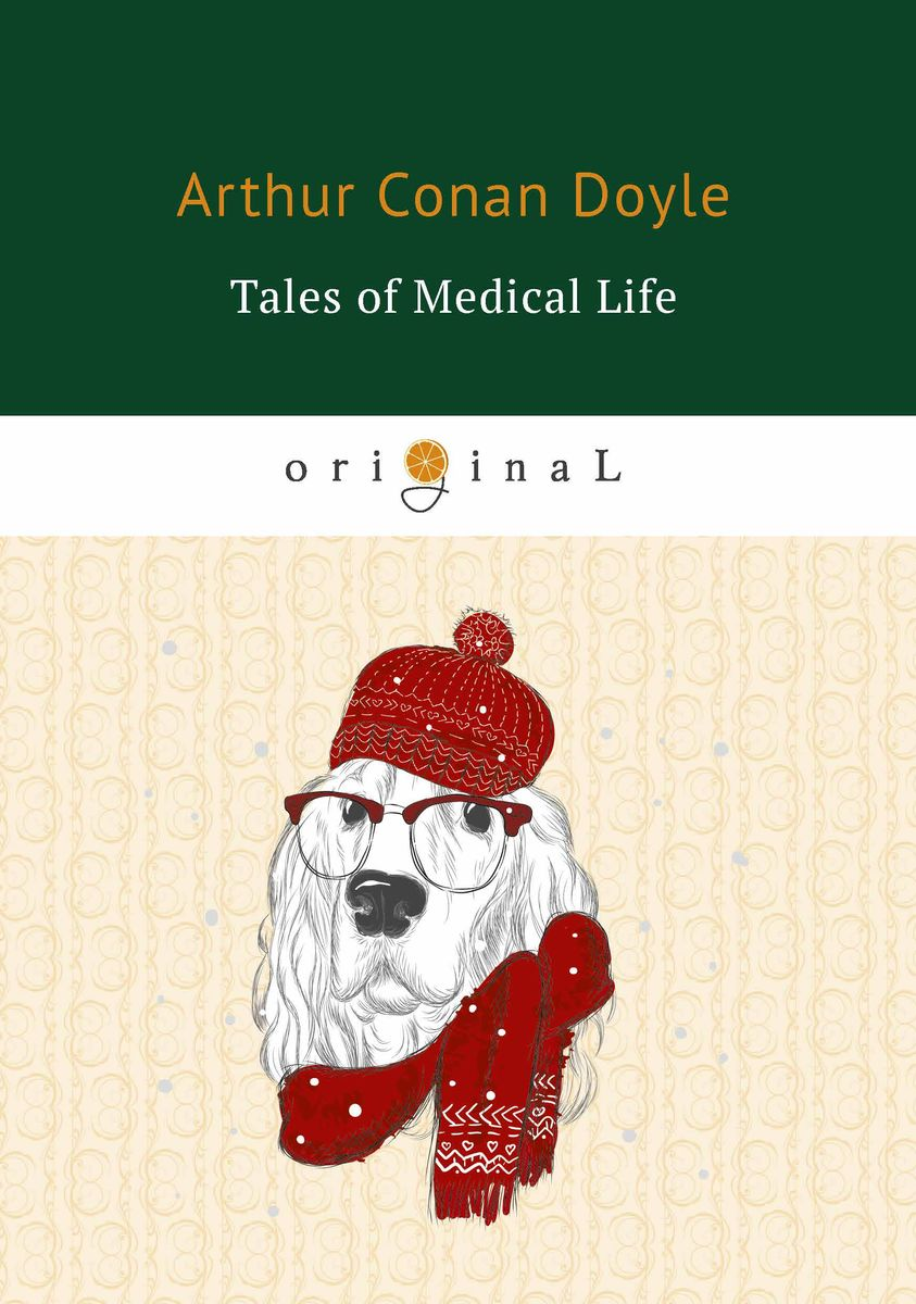 Arthur Conan Doyle Tales of Medical Life arthur conan doyle tales of long ago isbn 978 5 521 07161 6