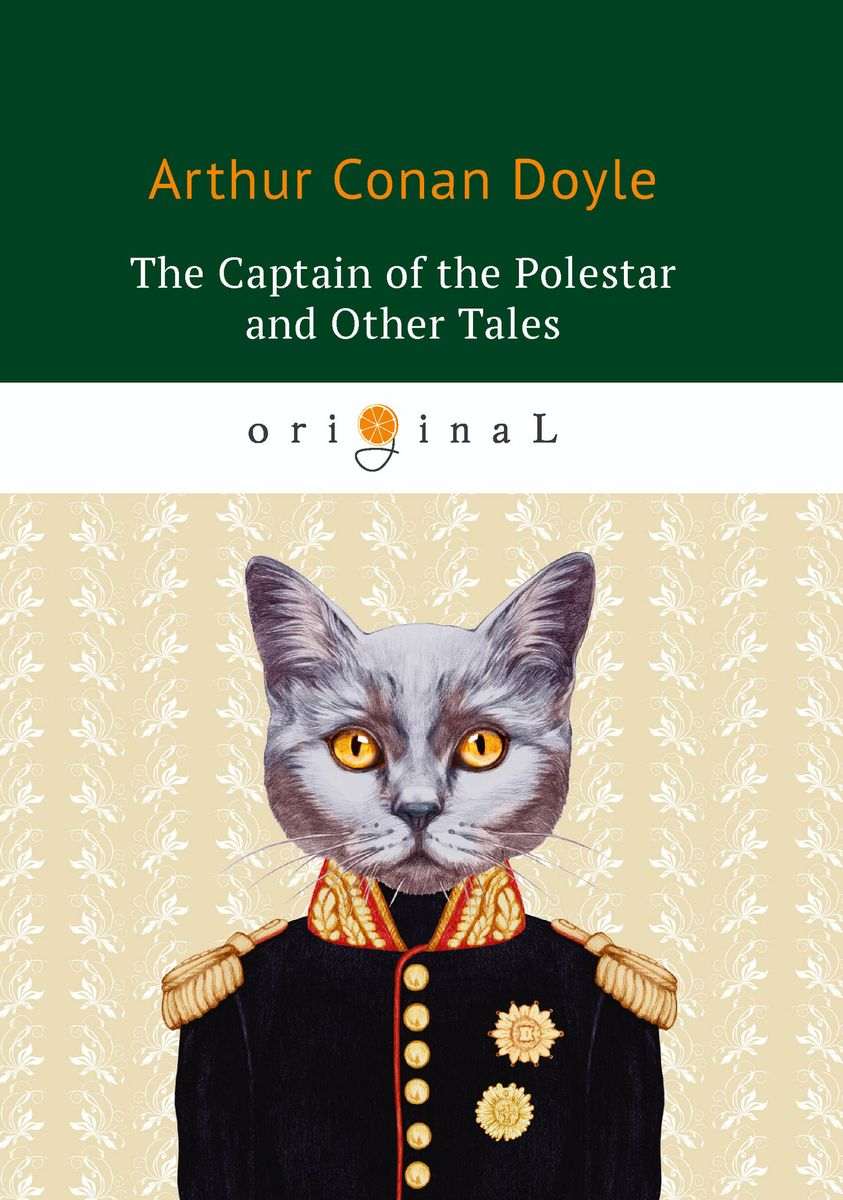 Arthur Conan Doyle The Captain of the Polestar and Other Tales ISBN: 978-5-521-07166-1 arthur conan doyle the captain of the polestar and other tales isbn 978 5 521 07166 1