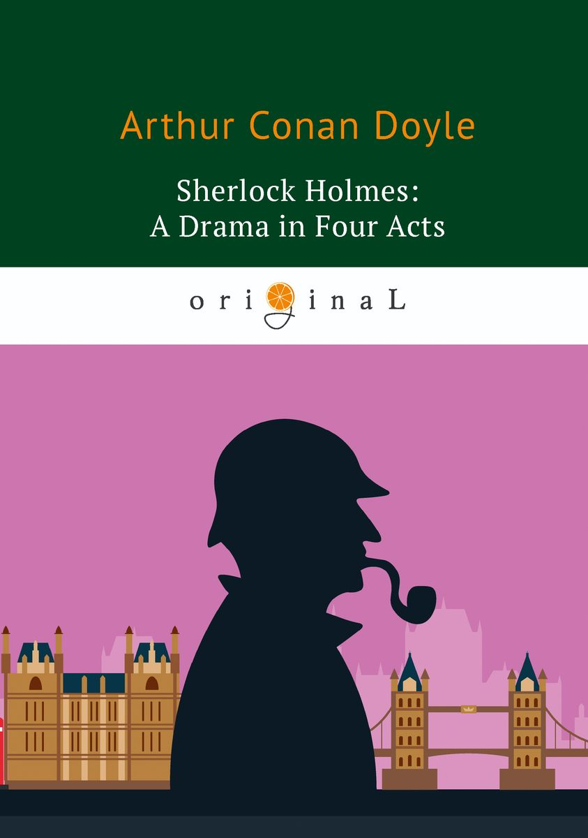 Arthur Conan Doyle Sherlock Holmes: A Drama in Four Acts arthur conan doyle beyond the city isbn 978 5 521 07178 4