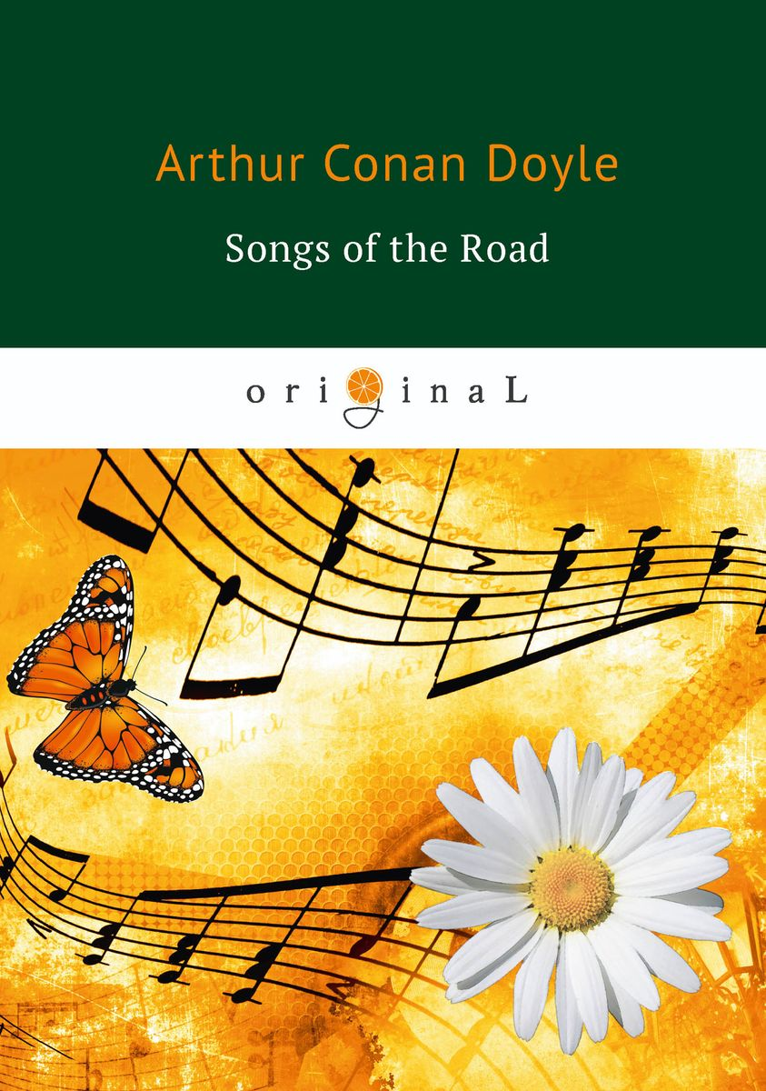 Arthur Conan Doyle Songs of the Road ISBN: 978-5-521-07184-5 arthur conan doyle the captain of the polestar and other tales isbn 978 5 521 07166 1