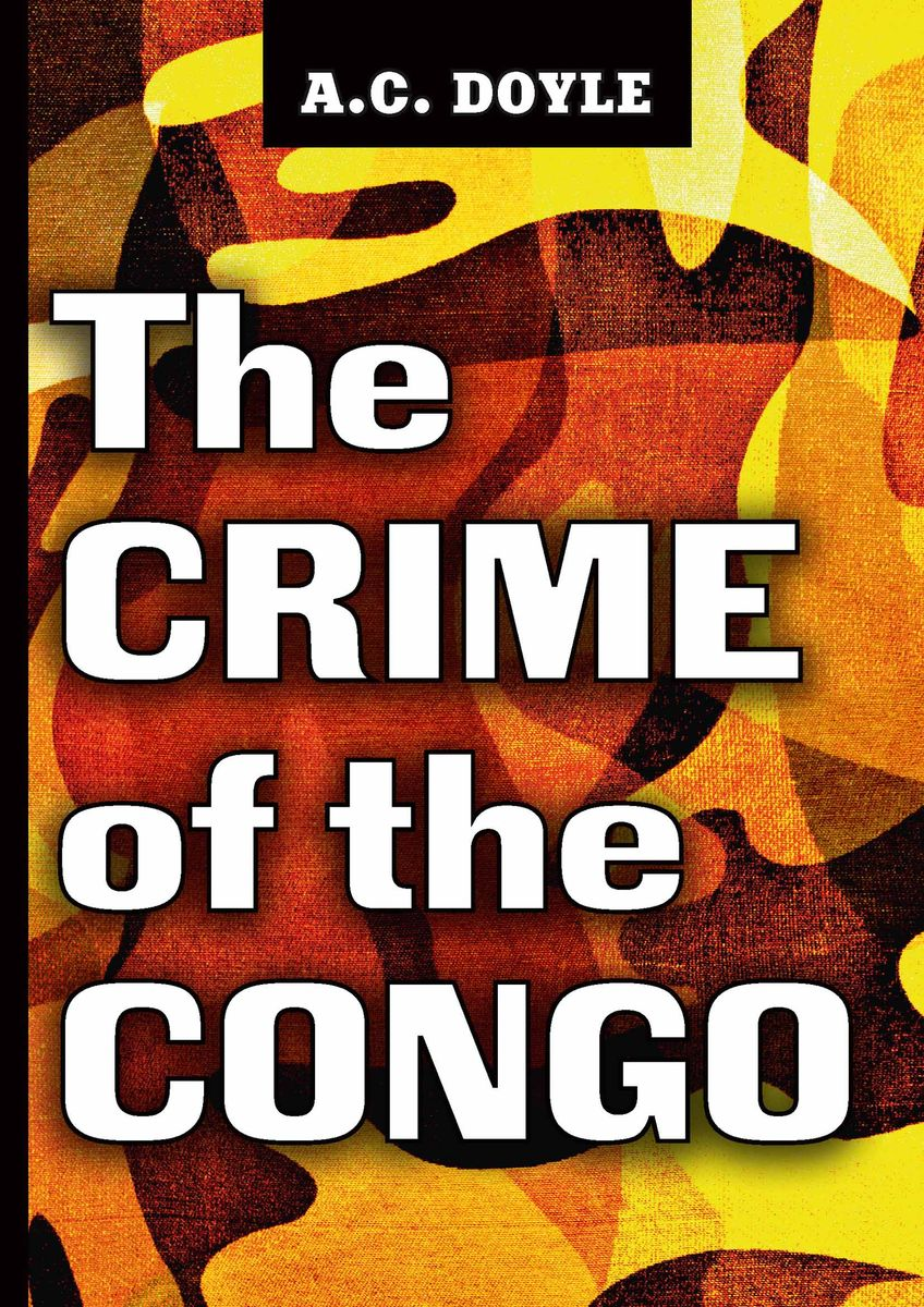 A. C. Doyle The Crime of the Congo victims stories and the advancement of human rights
