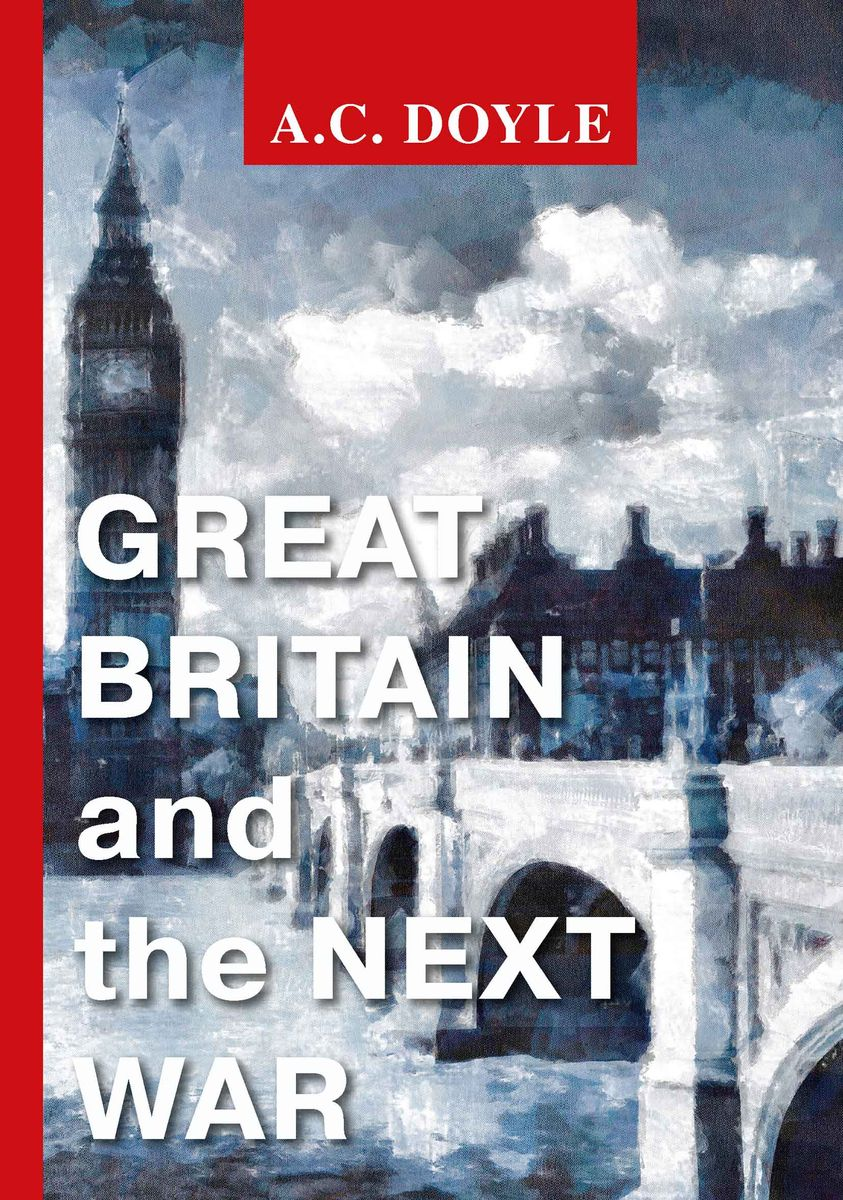A. C. Doyle Great Britain and the Next War ISBN: 978-5-521-07189-0 waterman шариковая ручка waterman s0293950