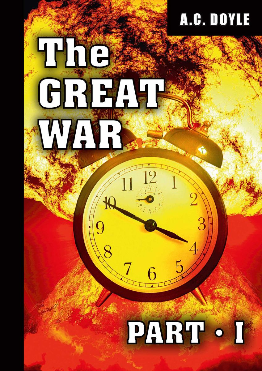 A. C. Doyle The Great War: Part 1 ISBN: 978-5-521-07190-6 arthur conan doyle through the magic door isbn 978 5 521 07201 9