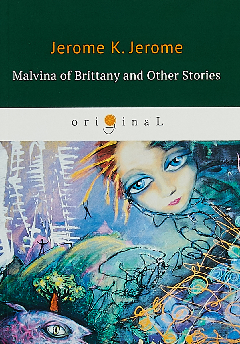 Jerome K. Jerome Malvina of Brittany and Other Stories фартук с полной запечаткой printio british