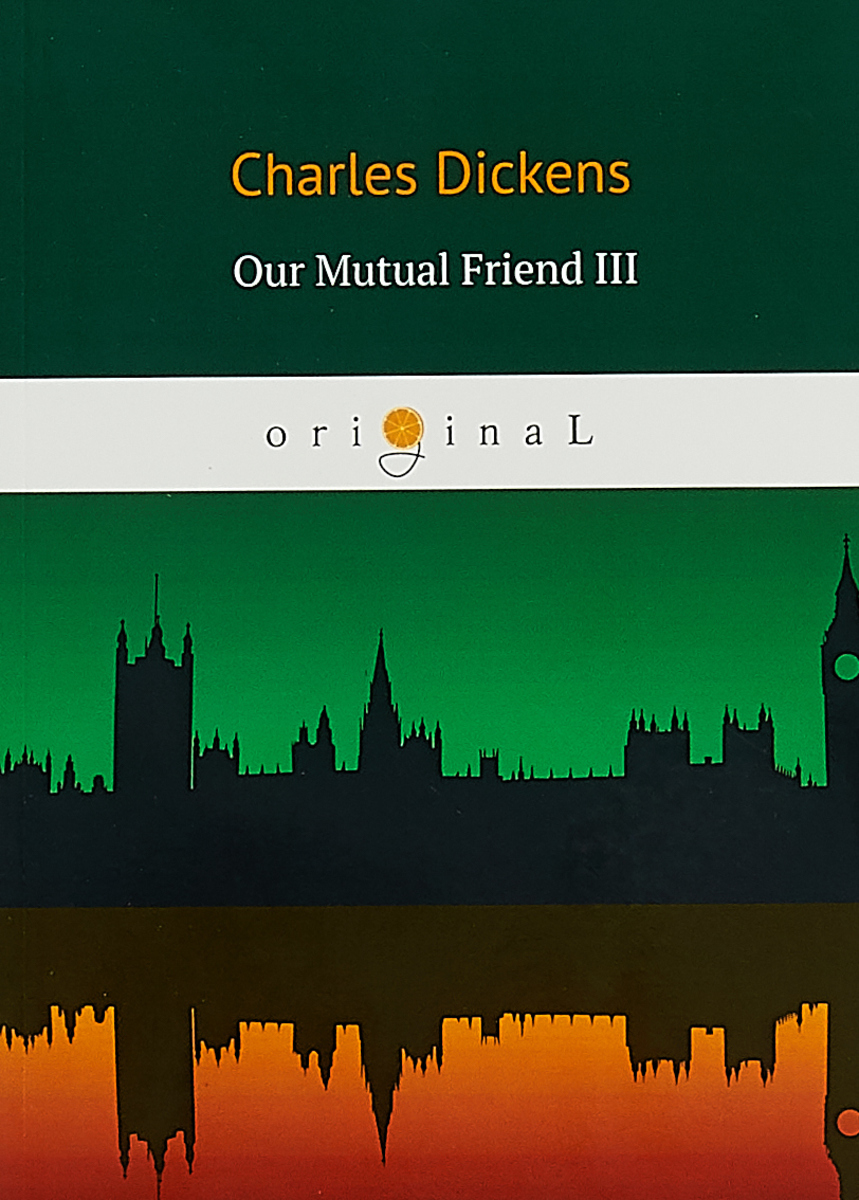 Charles Dickens Our Mutual Friend III charles dickens our mutual friend i