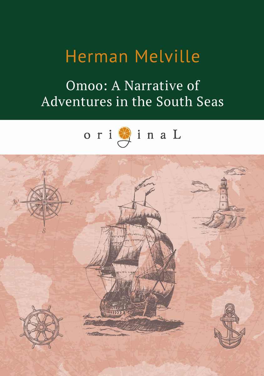 Herman Melville Omoo: A Narrative of Adventures in the South Seas secrets of the seas
