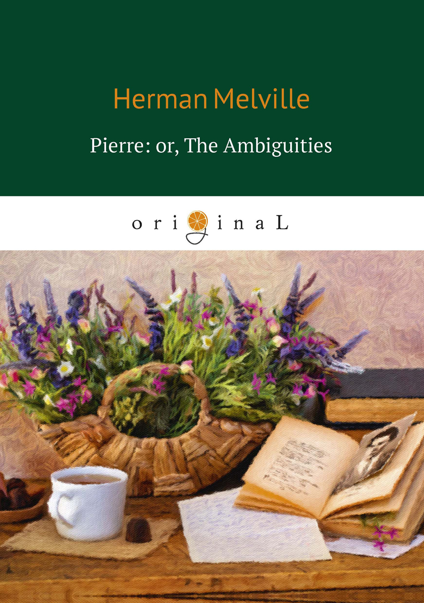 Herman Melville Pierre: or, The Ambiguities herman melville the apple tree table and other sketches