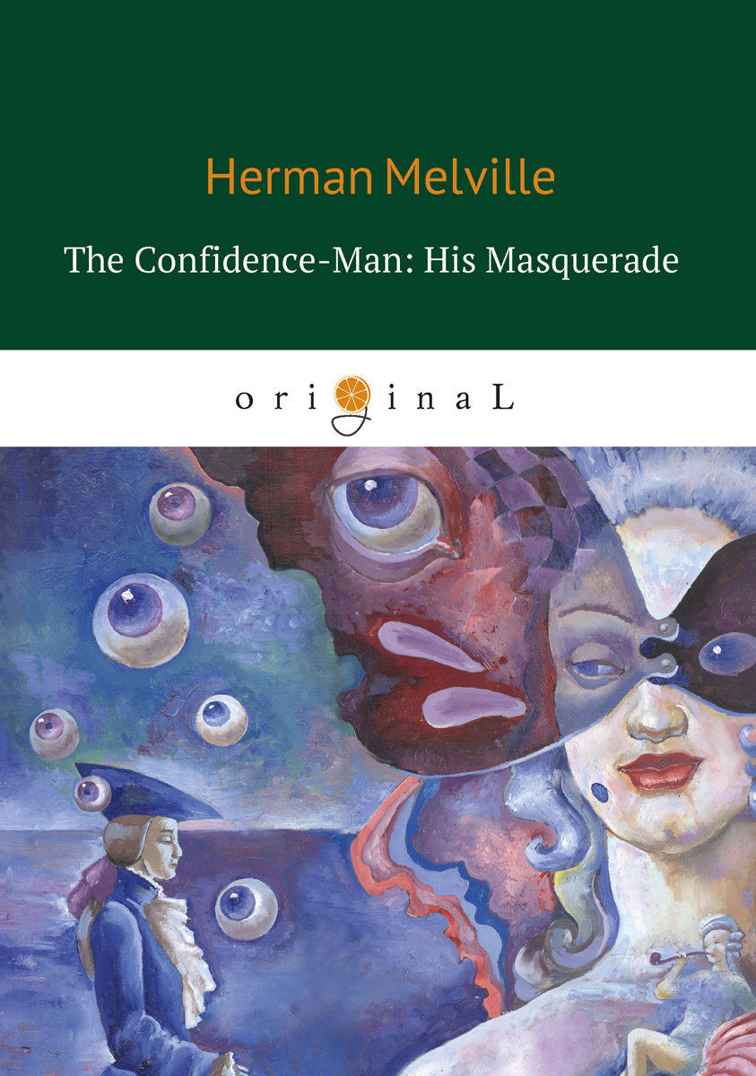 Melville H. The Confidence-Man. His Masquerade expose