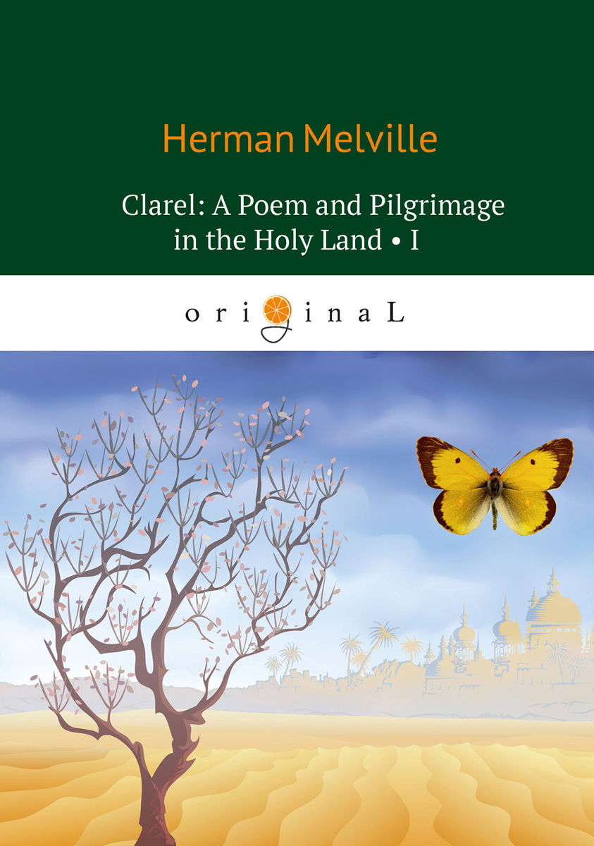 Herman Melville Clarel: A Poem and Pilgrimage in the Holy Land I land of savagery land of promise – the european image of the american