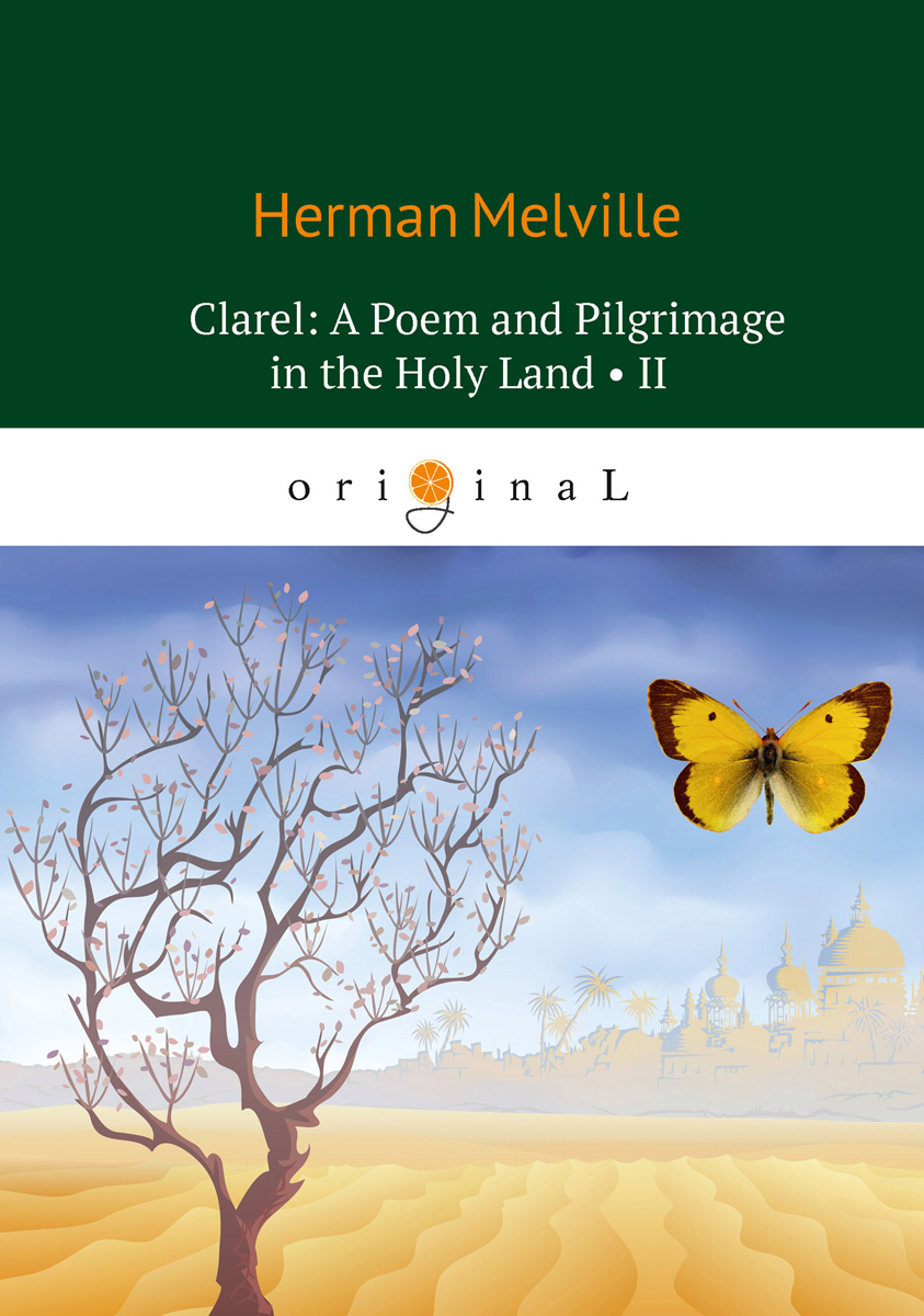 Herman Melville Clarel: A Poem and Pilgrimage in the Holy Land II fairest in all the land