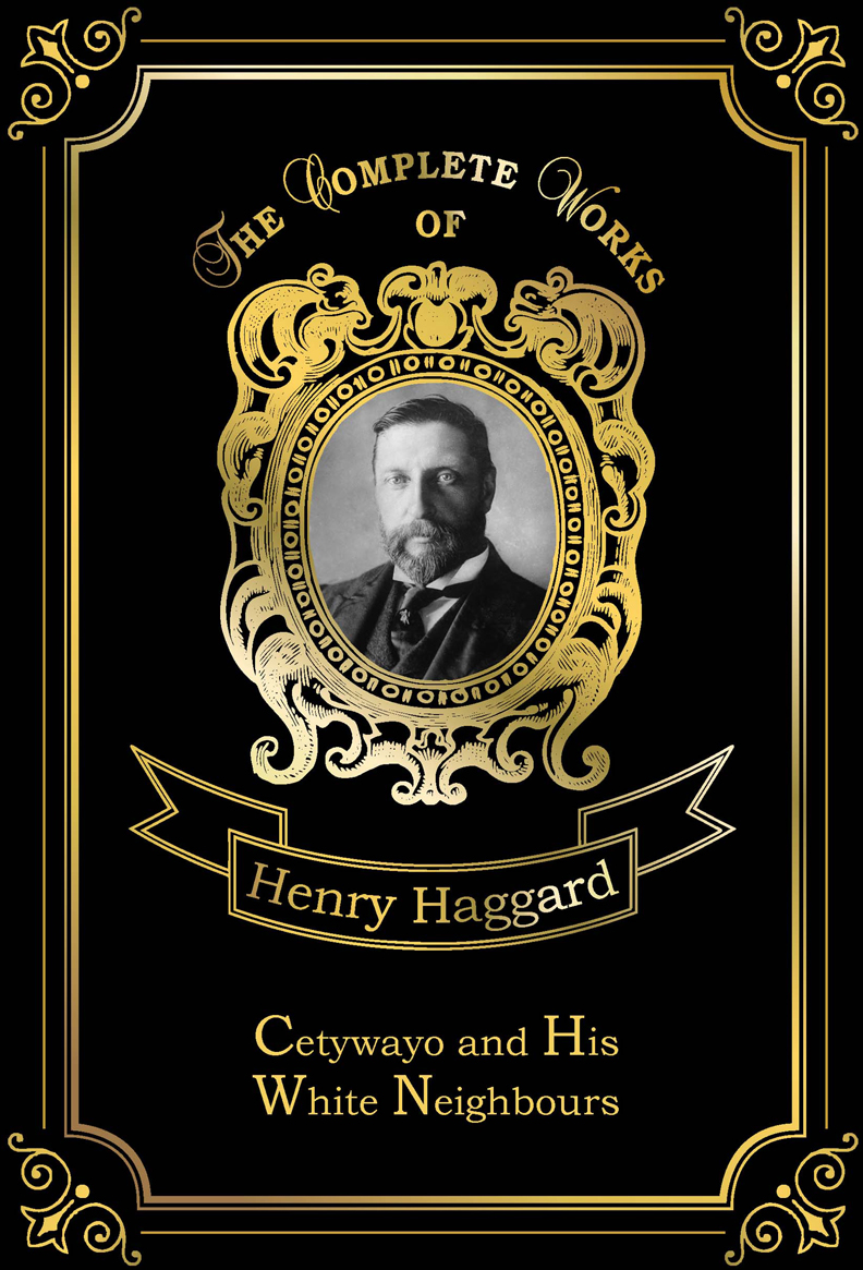 Henry Haggard Cetywayo and His White Neighbours