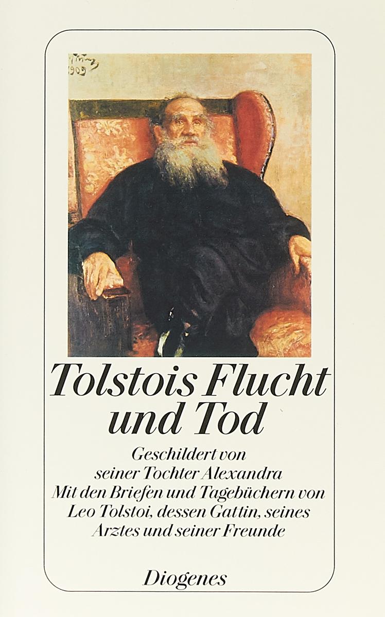 Tolstois Flucht und Tod: Geschildert von seiner Tochter Alexandra. Mit den Briefen und Tagebuchern von Leo Tolstoi, dessen Gattin, seines Arztes und seiner Freunde дутики der spur der spur de034amde817