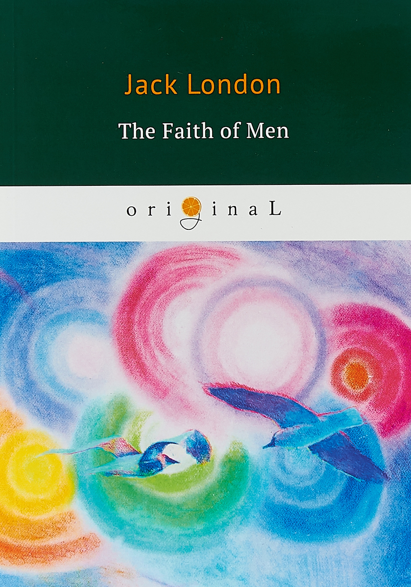 Jack London The Faith of Men jack london michael brother of jerry