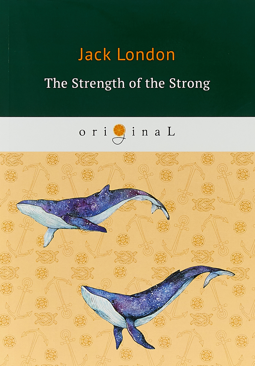 Jack London The Strength of the Strong