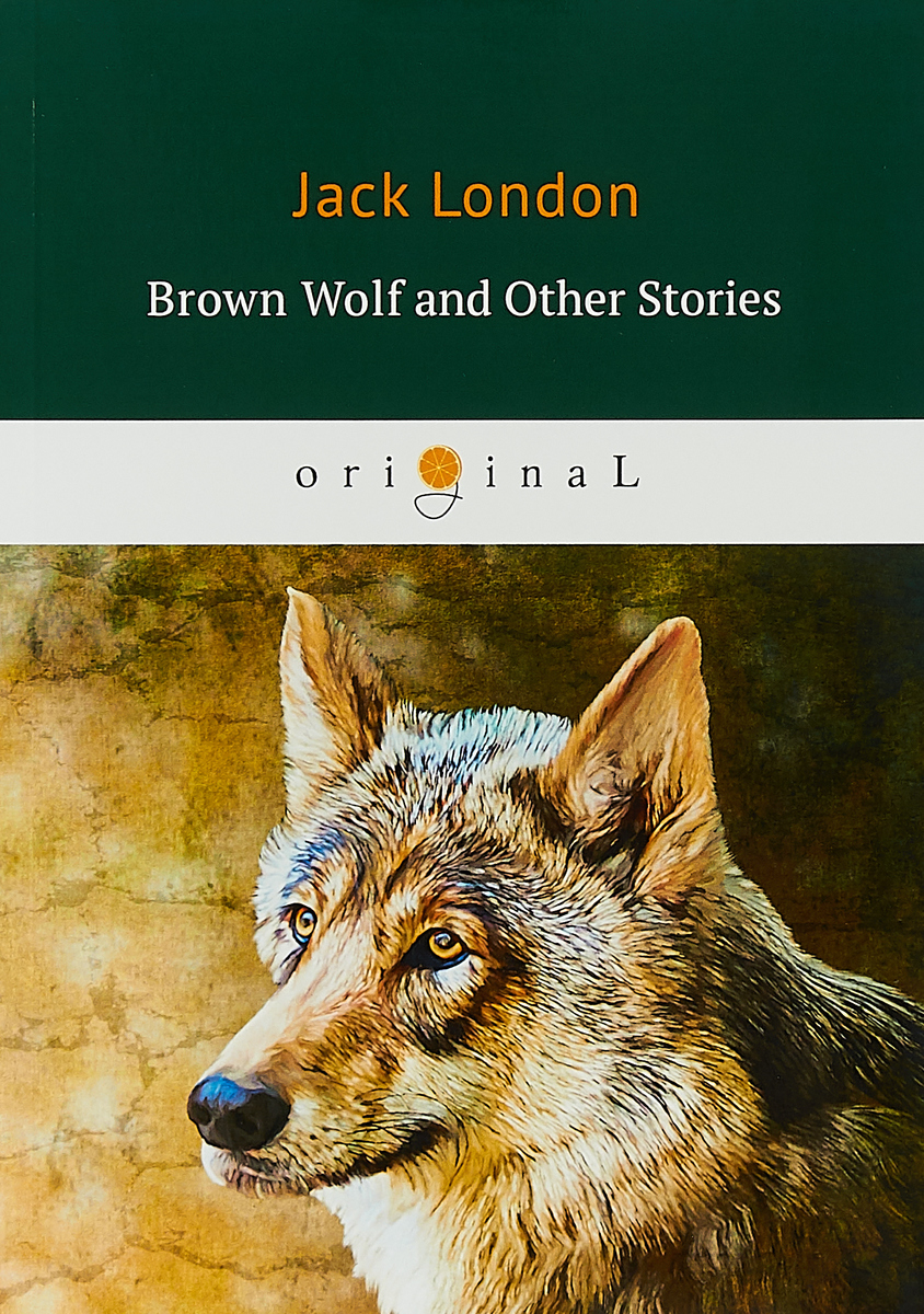 Jack London Brown Wolf and Other Stories jack maynard london