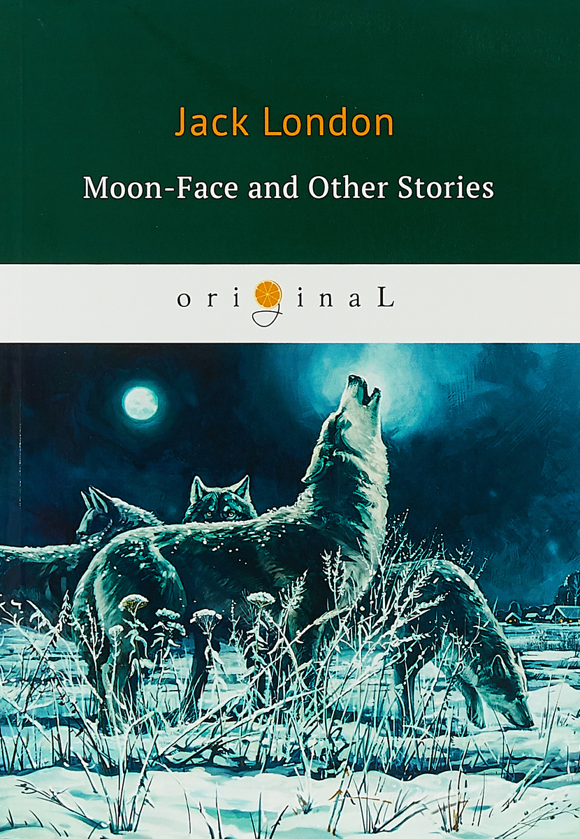 Jack London Moon-Face and Other Stories verne j from the earth to the moon and round the moon isbn 9785521057641
