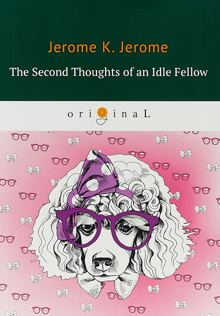 K. Jerome The Second Thoughts of an Idle Fellow цена