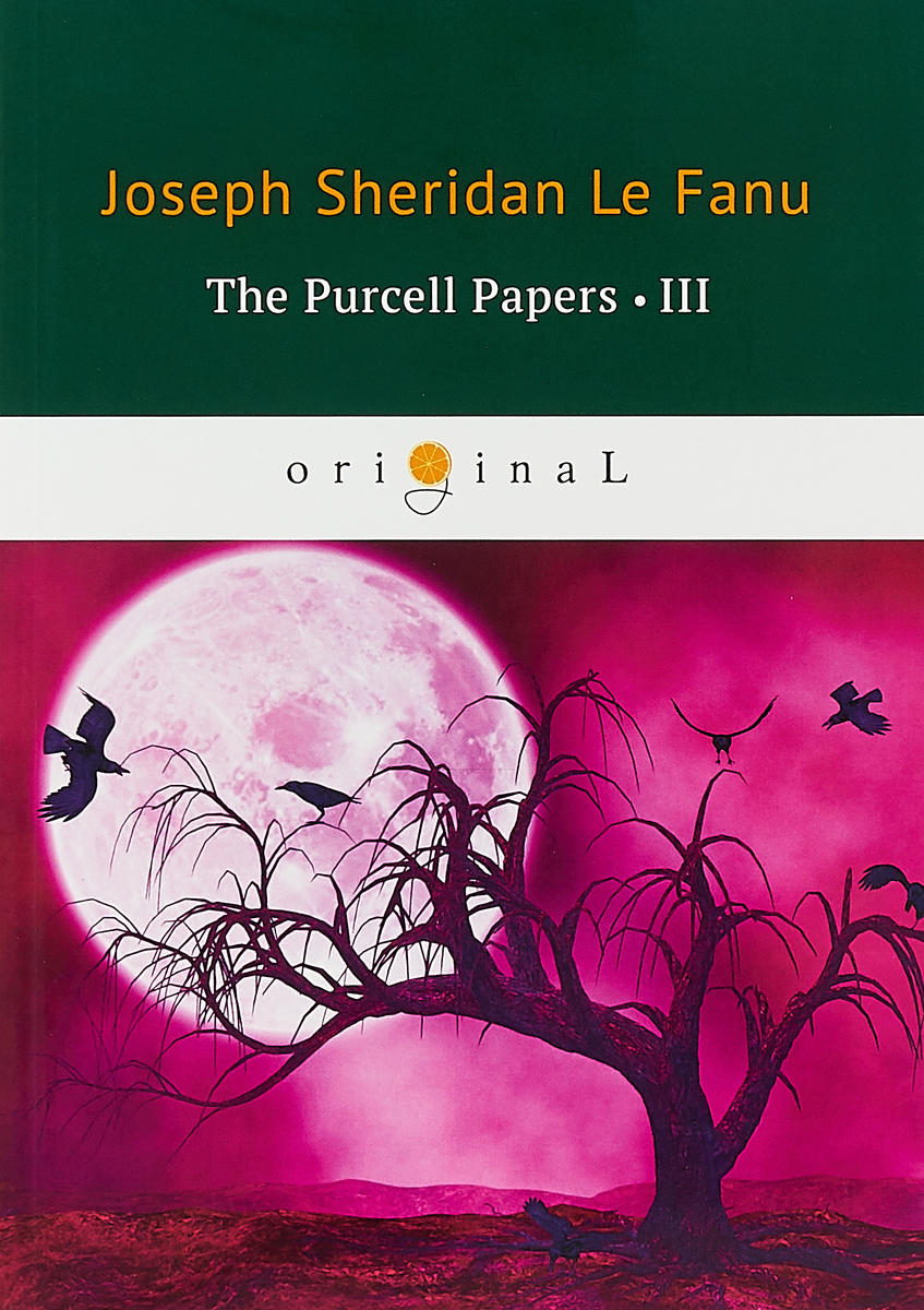 Le Fanu Joseph Sheridan The Purcell Papers 3 цена