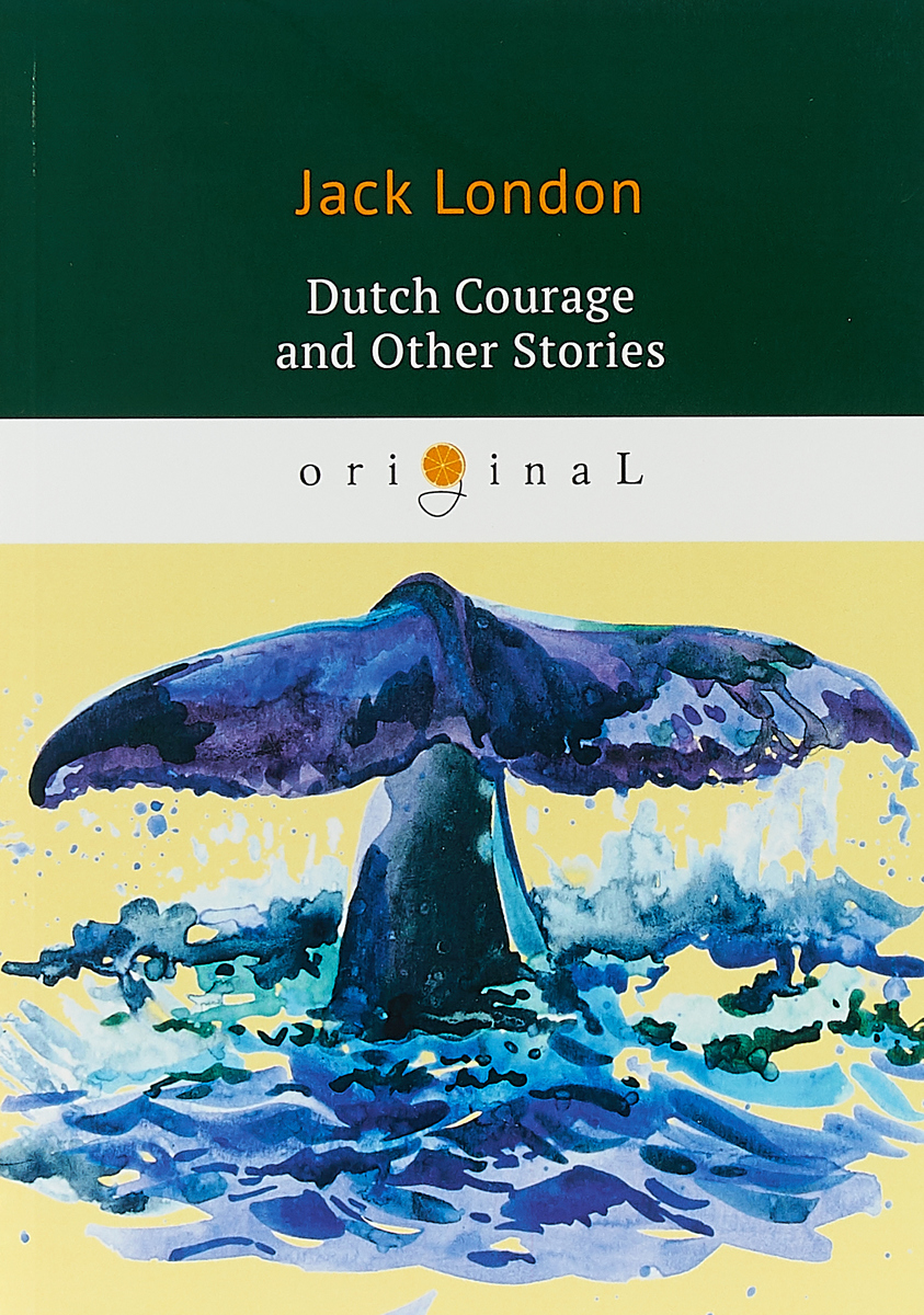 Jack London Dutch Courage and Other Stories jack london the night born and other tales