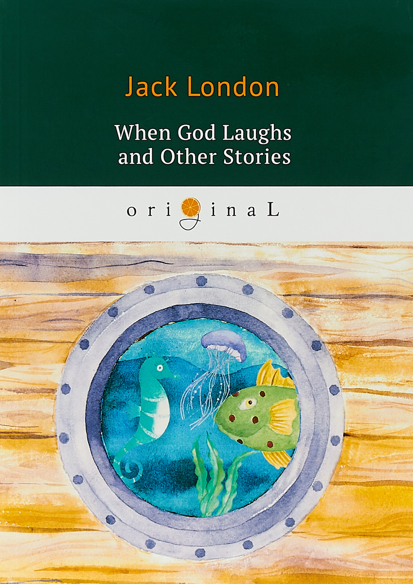Jack London When God Laughs and Other Stories ethan frome and other short fiction