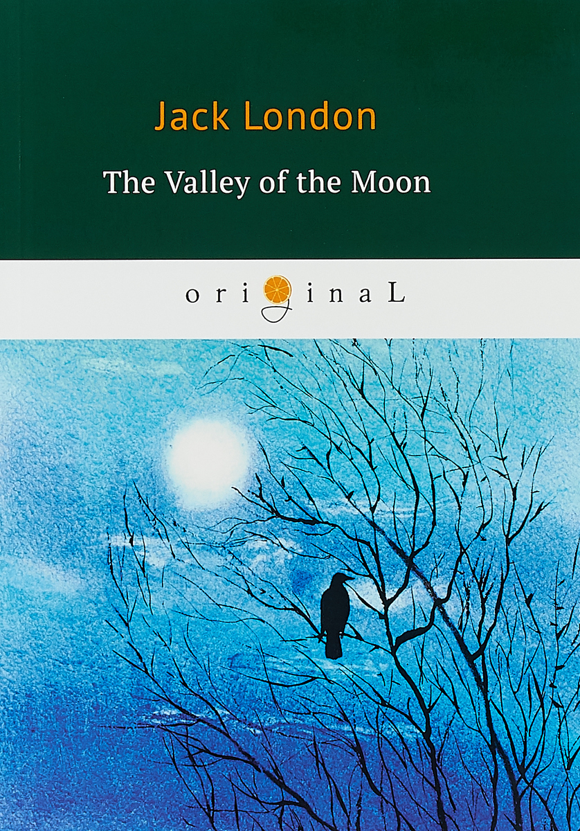 Jack London The Valley of the Moon soone valley heaven at the verge of wreck