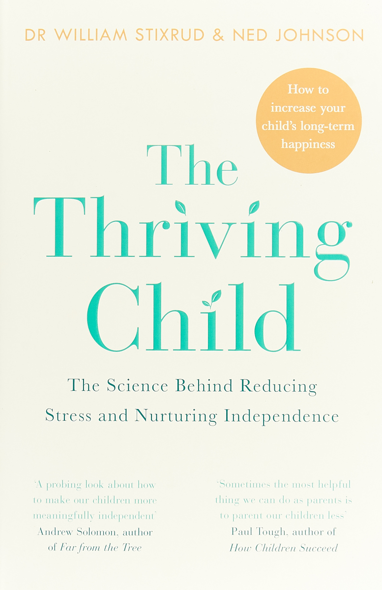 The Thriving Child: The Science Behind Reducing Stress and Nurturing Independence eileen kennedy moore smart parenting for smart kids nurturing your child s true potential