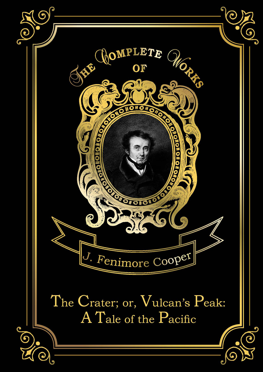 J. F. Cooper The Crater or Vulcan's Peak. A Tale of the Pacific bates arlo mr jacobs a tale of the drummer the reporter and the prestidigitateur