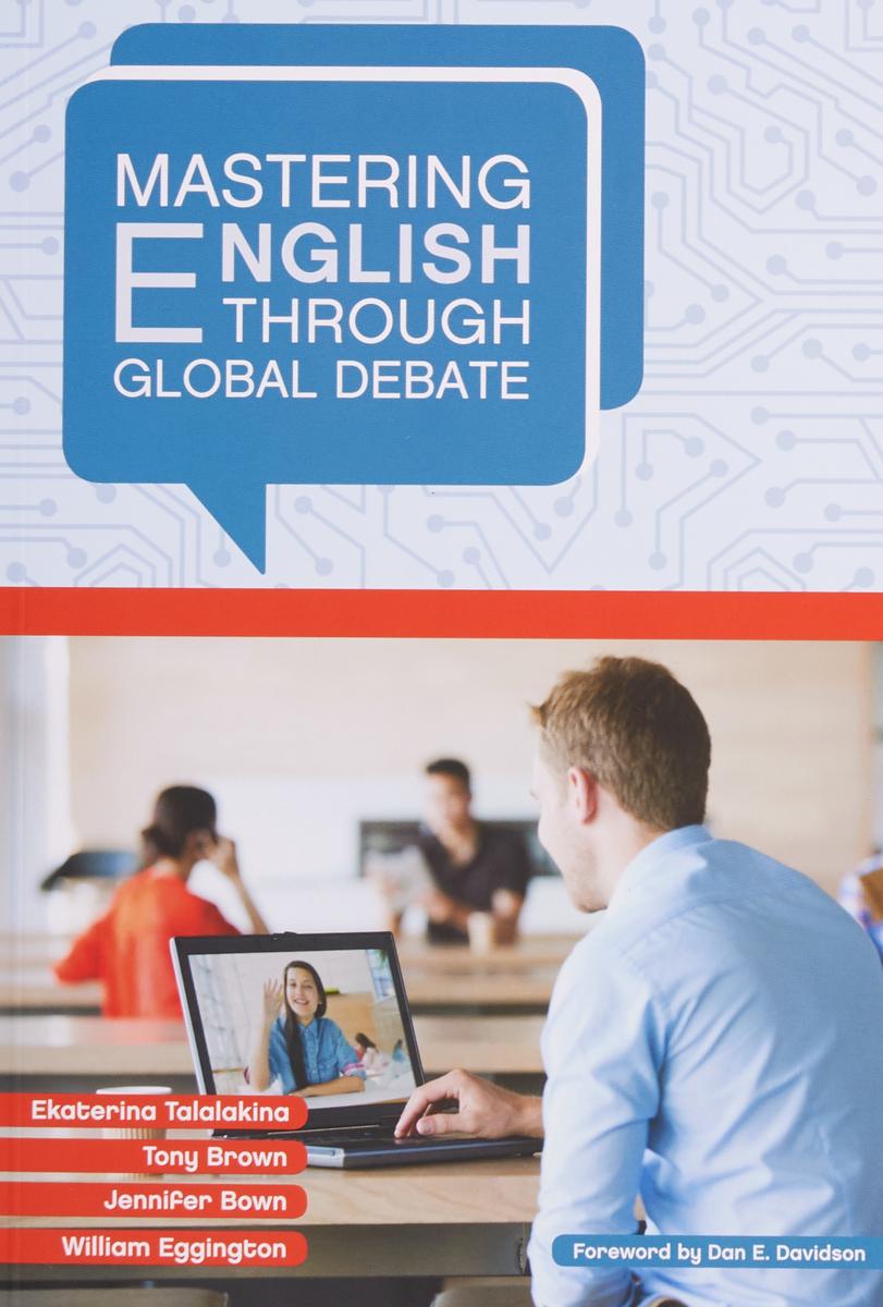E. Talalakina, T. Brown, J. Brown, W. Eggington Mastering English through Global Debate