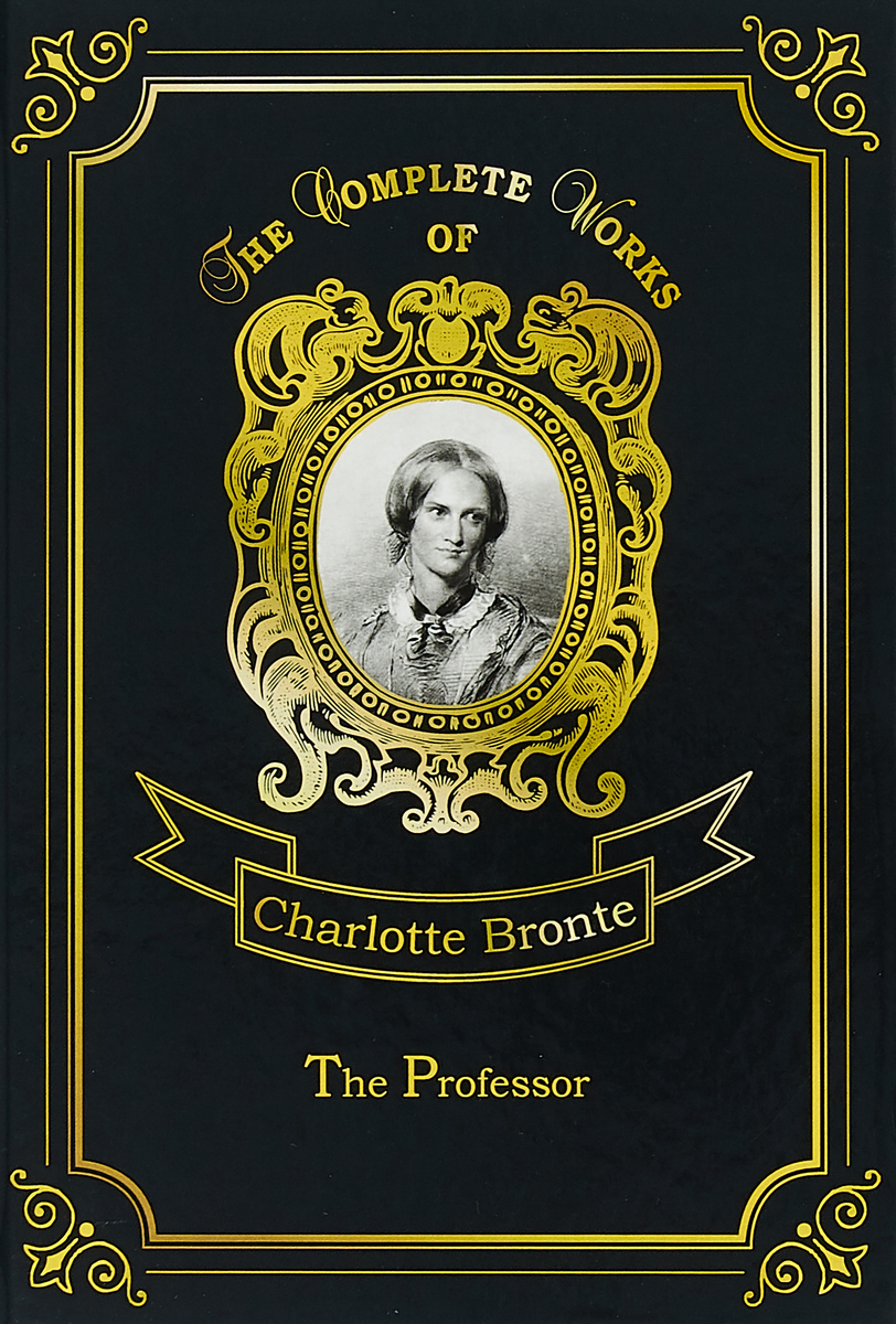 Charlotte Bronte The Professor the life of charlotte bronte