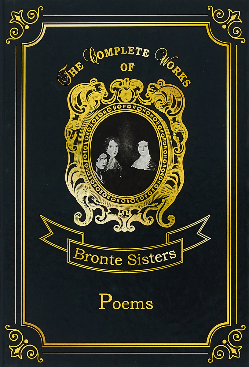 Bronte Anne, Bronte Charlotte, Bronte Emily Bronte Anne, Bronte Charlotte, Bronte Emily: Poems the bronte sisters three novels jane eyre wuthering heights and agnes grey