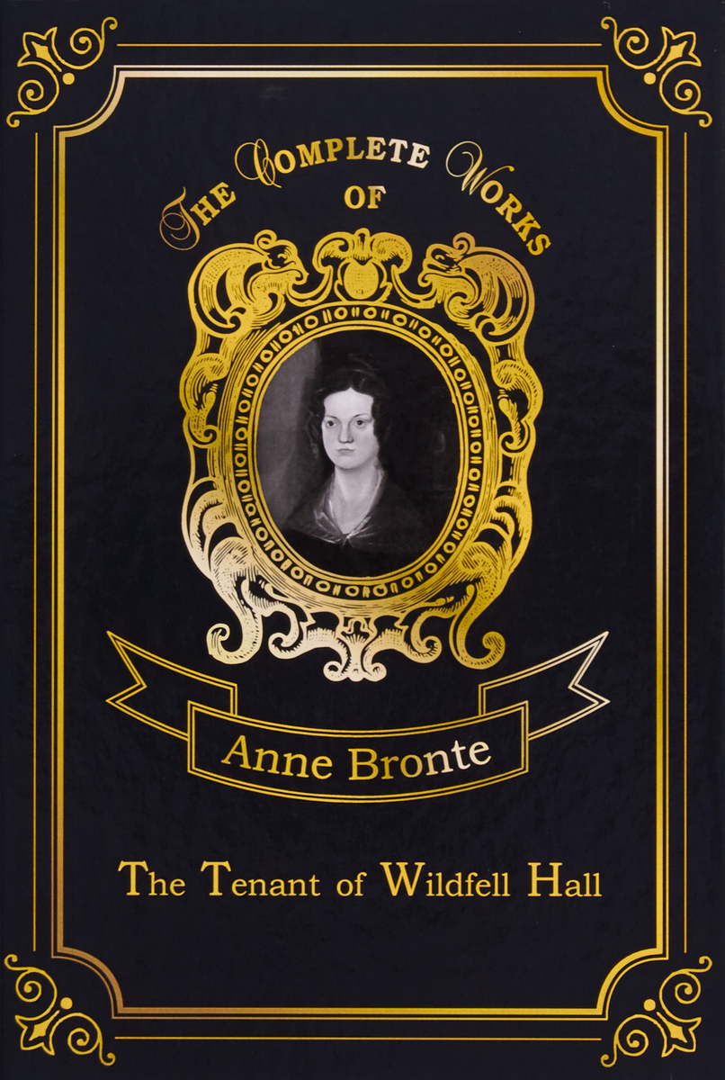 Anne Bronte The Tenant of Wildfell Hall the life of charlotte bronte