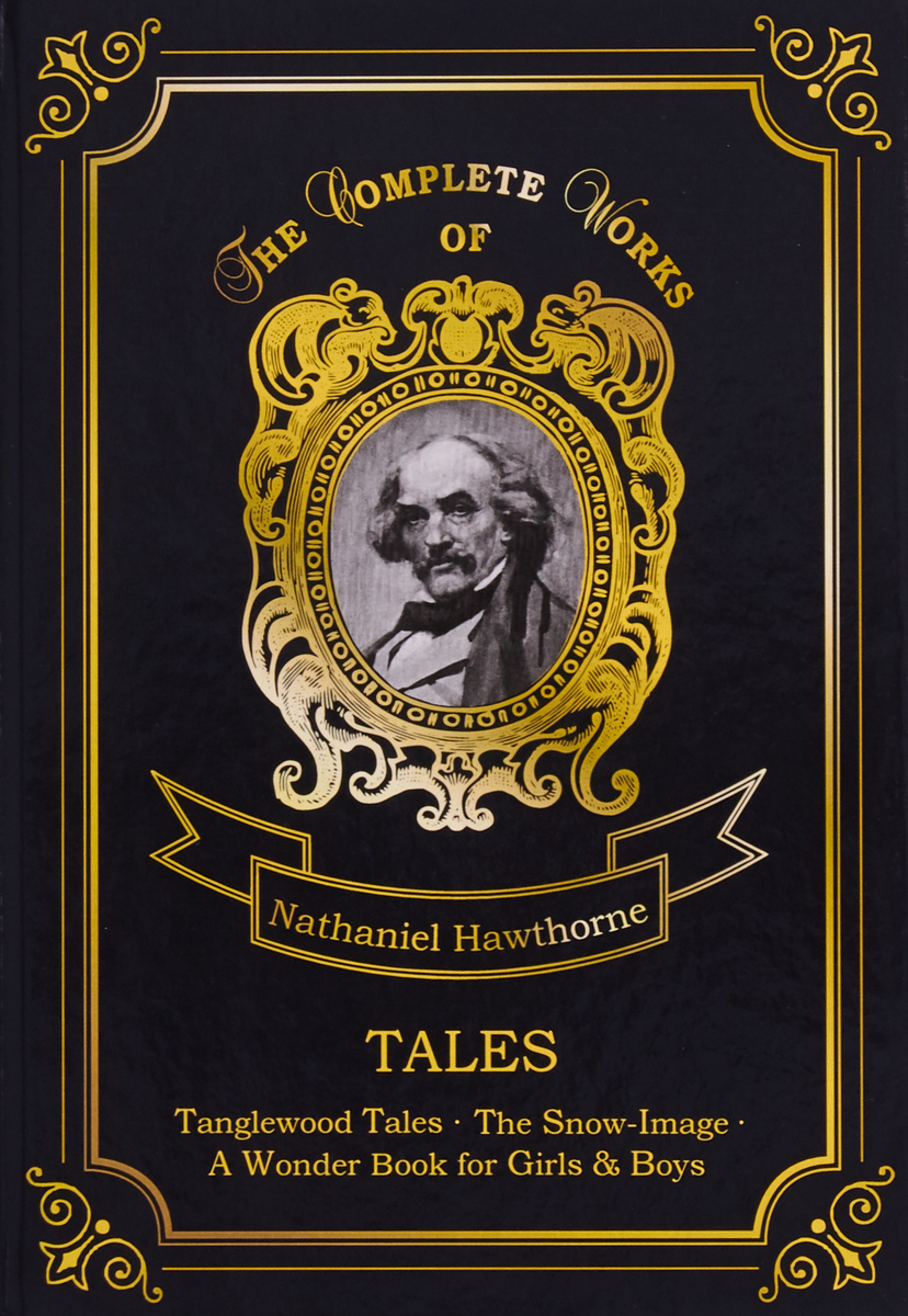 Nathaniel Hawthorne Nathaniel Hawthorne: Tales the complete fairy tales and stories