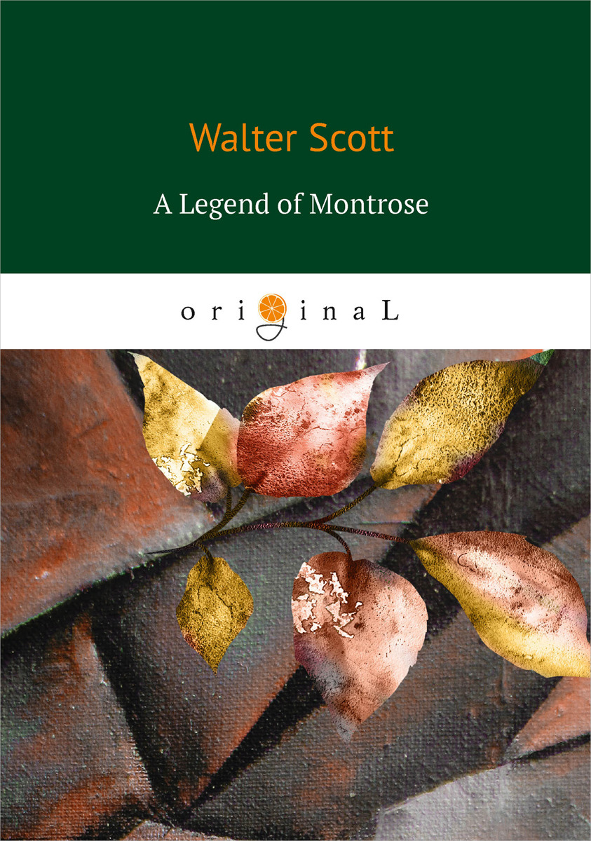 Walter Scott A Legend of Montrose walter scott the bride of lammermoor