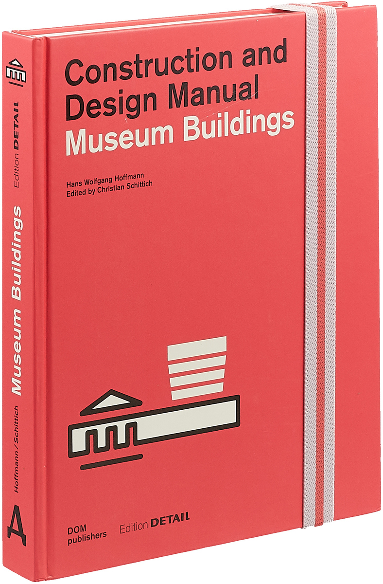 Museum Buildings: Construction and Design Manual dobrovolsky v the hermitage the history of buildings and collections альбом на английском языке