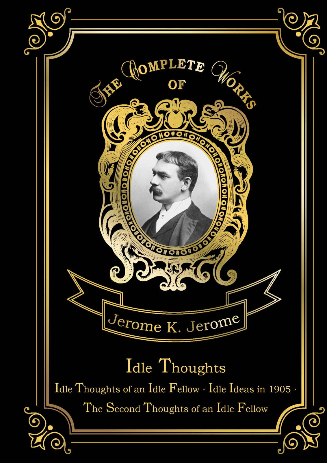 Jerome K. Jerome Idle Thoughts the second thoughts of an idle fellow