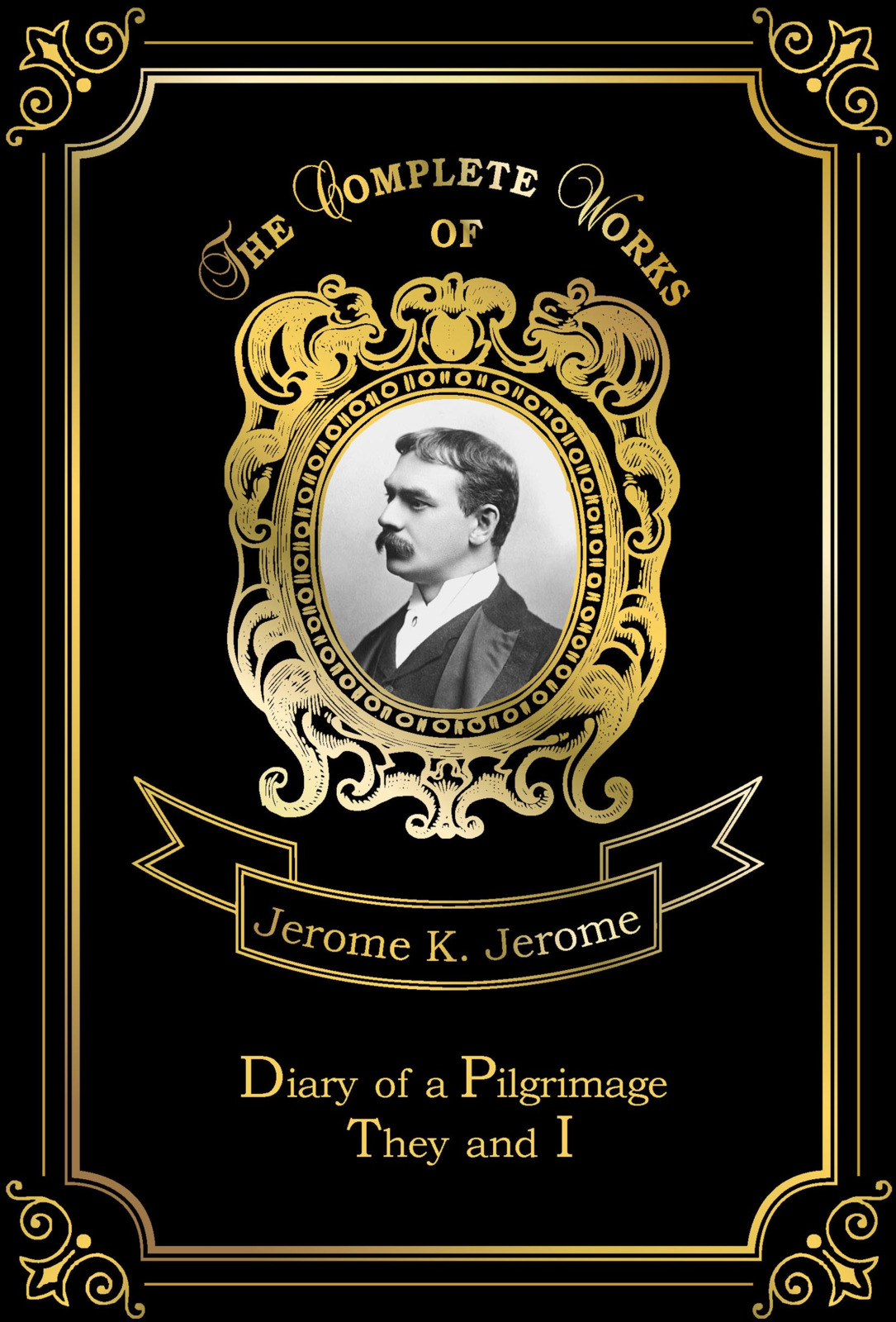 Jerome K. Jerome Diary of a Pilgrimage: They and I time and space is a fiction only distance is a reality
