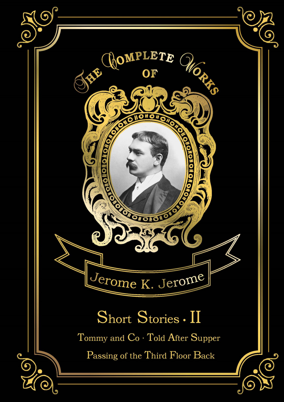 Jerome K. Jerome Short Stories II jerome j collected short stories ii a man of habit the hobby rider a charming woman