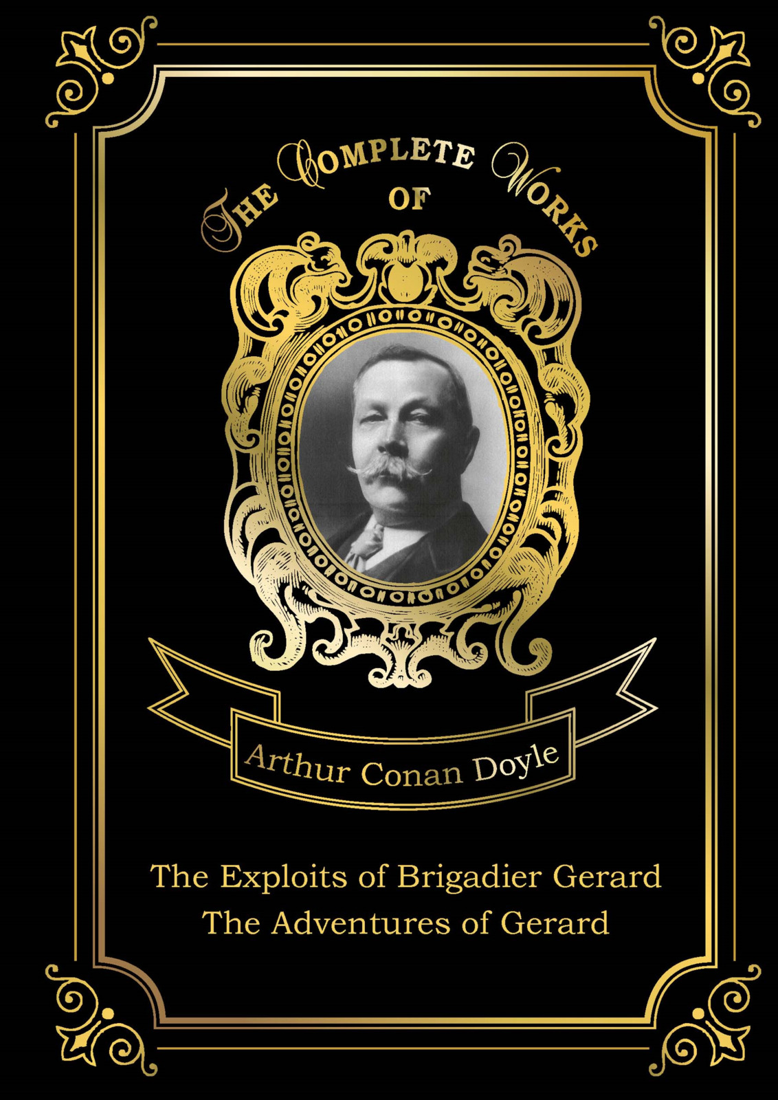 Arthur Conan Doyle The Exploits of Brigadier Gerard: The Adventures of Gerard