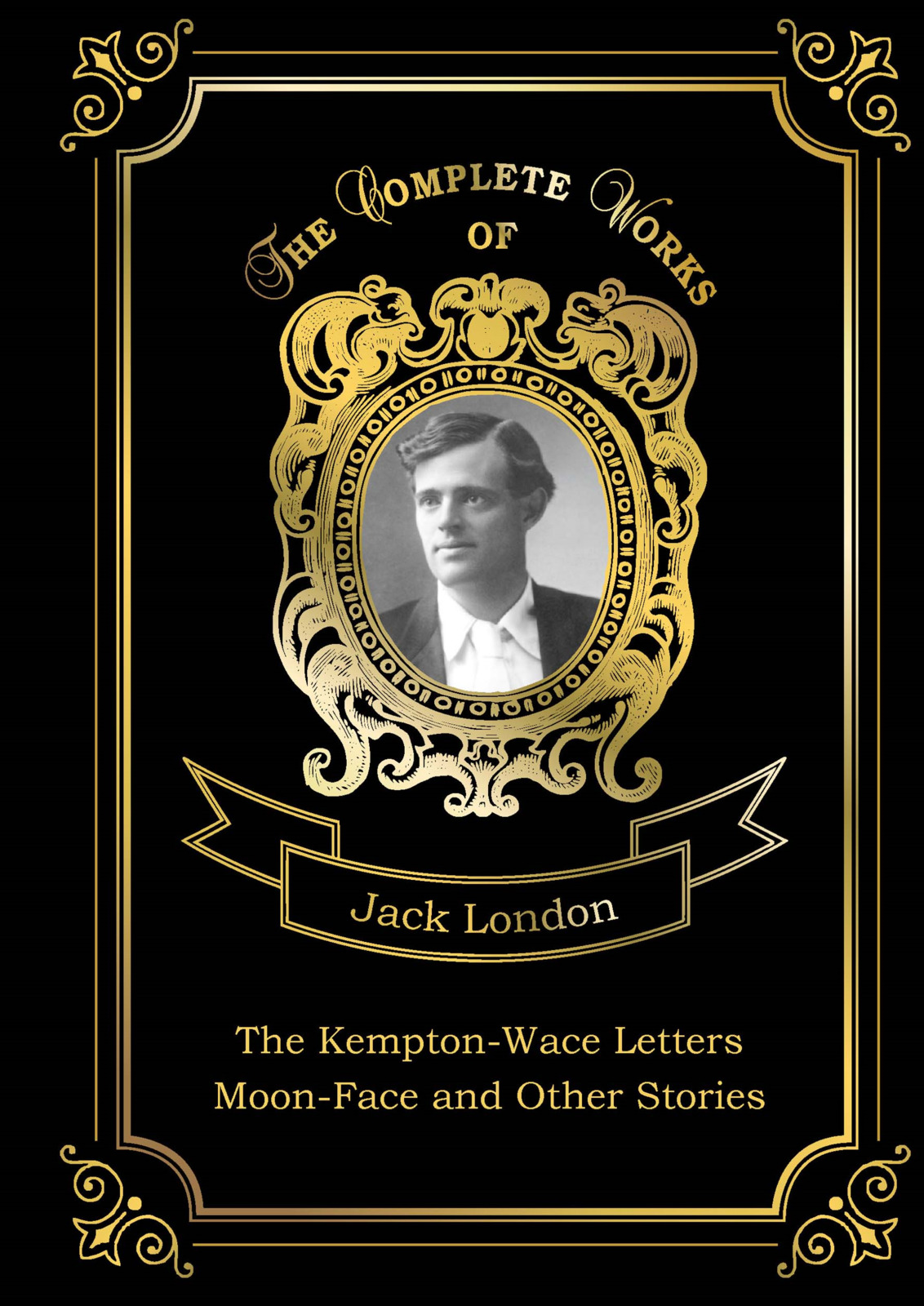 Jack London The Kempton-Wace Letters: Moon-Face and Other Stories jack london the night born and other tales