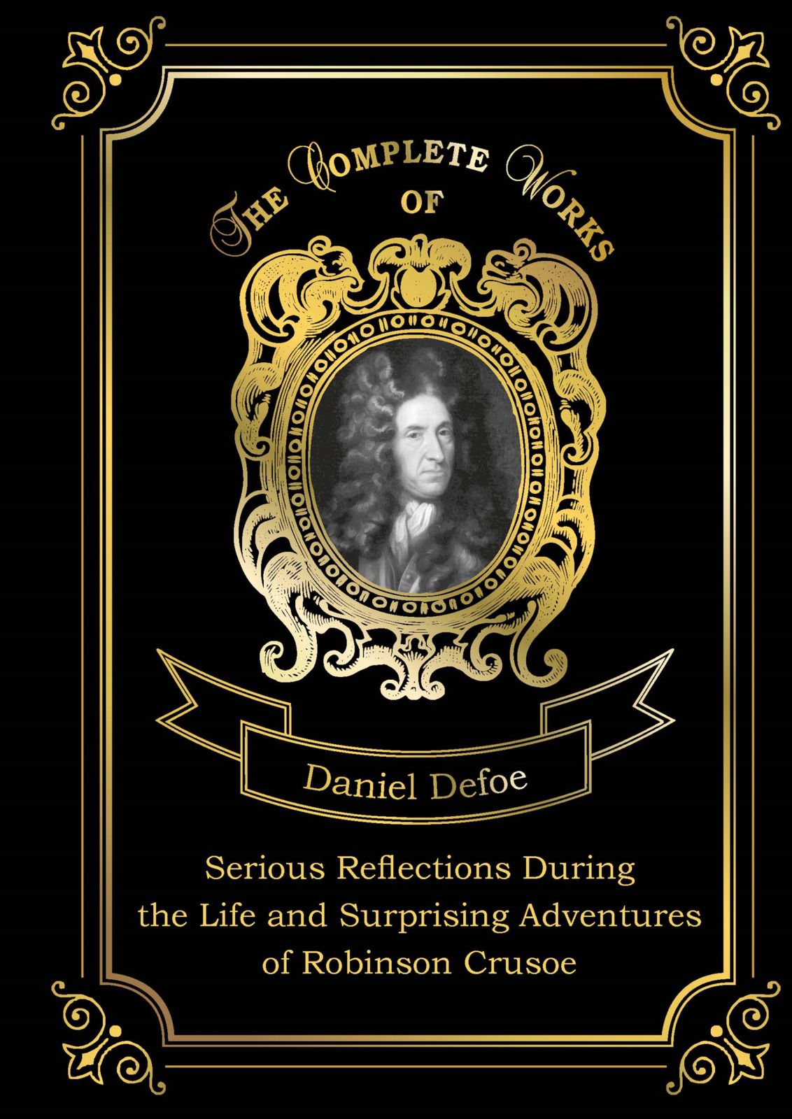 Daniel Defoe Serious Reflections During the Life and Surprising Adventures of Robinson Crusoe the penguin book of the british short stor volume i from daniel defoe to john buchan