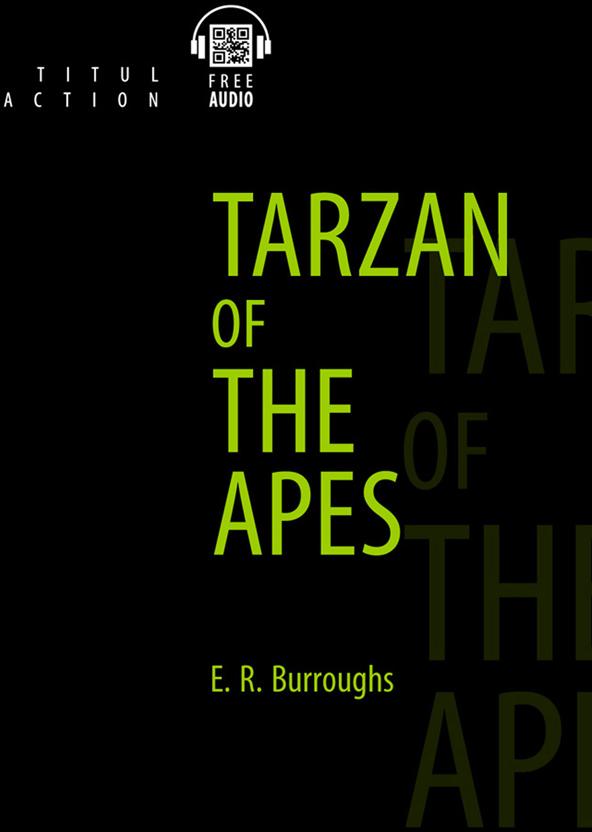 Берроуз Э. Р. / Burroughs E. R. Книга для чтения. Тарзан – приемыш обезьян / Tarzan of the Apes. QR-код для аудио. Английский язык tarzan oberhausen