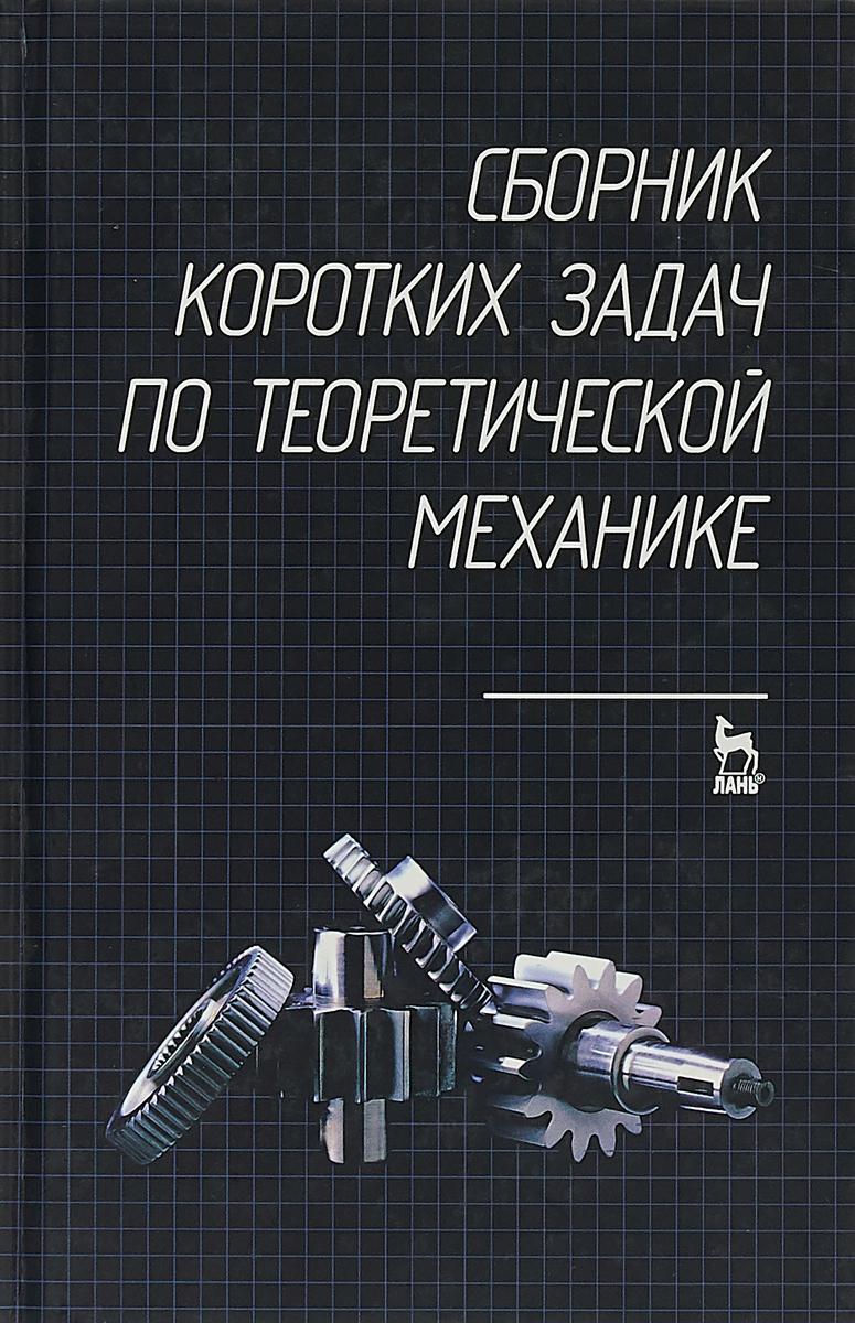 Сборник коротких задач по теоретической механике: Учебное пособие, 5-е изд сборник коротких задач по теоретической механике