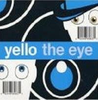 Yello Yello. The Eye yello the eye