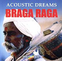 Braga Raga: Acoustic Dreams цены онлайн