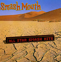 Smash Mouth Smash Mouth. All Star Smash Hits