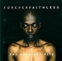 Faithless. Forever Faithless - The Greatest Hits