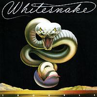 Whitesnake Whitesnake. Trouble the trouble with paradise