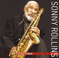 Сонни Роллинз Sonny Rollins. Without A Song. The 9/11 Concert sonny rollins saxophone colossus